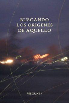 Descargar Ebook italiano gratis BUSCANDO LOS ORÍGENES DE AQUELLO FB2 in Spanish de