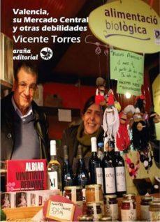 valencia, su mercado central y otras debilidades-vicente torres-9788494377839