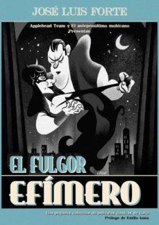 Libros gratis para descargar en computadora. EL FULGOR EFÍMERO (UNA PEQUEÑA COLECCIÓN DE PELÍCULAS CLÁSICAS DE CULTO) 9788494482939 de JOSE LUIS FORTE