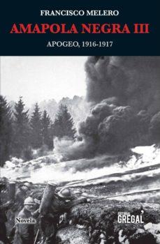 Descargar libros de texto completo gratis AMAPOLA NEGRA II. ECLOSIÓN, 1915-1916 9788494618239 de FRANCISCO MELERO MAILLO