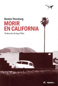 Descargas gratis de torrents de libros. MORIR EN CALIFORNIA de NEWTON THORNBURG 9788494680939