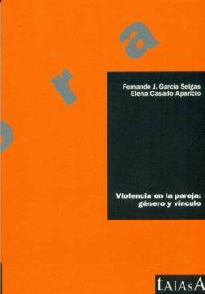 violencia en la pareja: genero y vinculo-fernando jose garcia selgas-elena casado aparicio-9788496266339