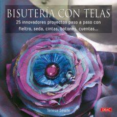 Libros en francés descargar BISUTERIA CON TELAS: 25 INNOVADORES PROYECTOS PASO A PASO CON FIE LTRO, SEDA, CINTAS, BOTONES, CUENTAS FB2 PDB RTF (Literatura española)