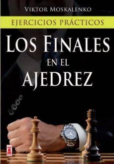 los finales en el ajedrez: ejercicios practicos-viktor moskalenko-9788499172439
