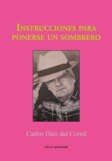 Ebook gratis descargar ebook INSTRUCCIONES PARA PONERSE UN SOMBRERO de CARLOS DIEZ DEL CORRAL 9788499467139