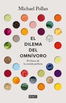 el dilema del omnivoro: en busca de la comida perfecta-michael pollan-9788499927039