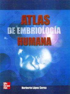 Descarga gratuita de libros de Rapidshare. ATLAS DE EMBRIOLOGÍA HUMANA de NORBERTO LOPEZ SERNA 9789701048139 iBook