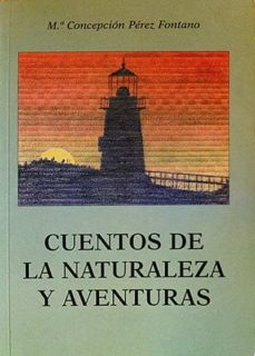 CUENTOS DE LA NATURALEZA Y AVENTURAS - Mª CONCEPCIÓN PÉREZ FONTANO   Adahalicante.org