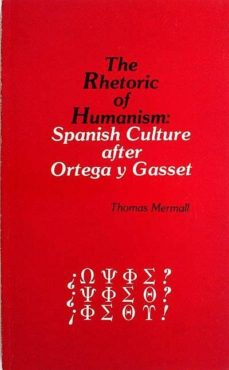 Inmaswan.es The Rhetoric Of Humanism: Spanish Culture After Ortega Y Gasset Image