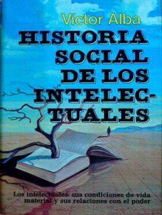 HISTORIA SOCIAL DE LOS INTELECTUALES - VICTOR ALBA |