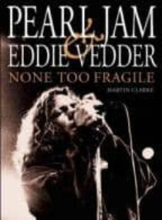 pearl jam and eddie vedder: none too fragile (5th rev. ed.)-martin clarke-9780859654449