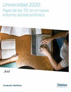 universidad 2020: papel de las tic en el nuevo entorno socioecono mico-9788408110149