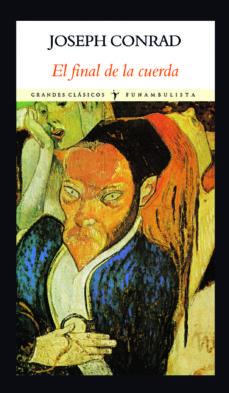 Descargar libros gratis en francés EL FINAL DE LA CUERDA. GRANDES CLASICOS (Spanish Edition) de JOSEPH CONRAD 9788412019049 RTF CHM FB2