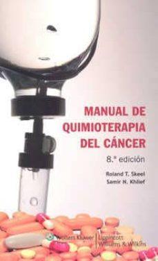 Libros en línea descargas gratuitas MANUAL DE QUIMIOTERAPIA DEL CANCER (8ª ED.) in Spanish de ROLAND T. SKEEL, SAMIR KHLIEF 9788415419549