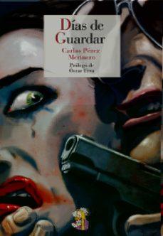Descarga gratuita de libros en línea. DIAS DE GUARDAR de CARLOS PEREZ MERINERO PDF 9788415973249 (Spanish Edition)
