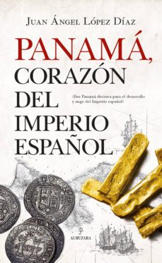 panama corazon del imperio español-juan angel lopez diaz-9788417558949