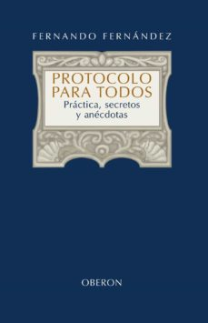 protocolo para todos: practica, secretos y anecdotas-fernando fernandez-9788420697949