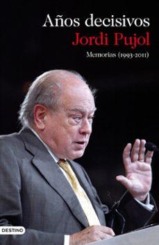 años decisivos: memorias (1993-2011)-jordi pujol-james o driscoll-9788423345649