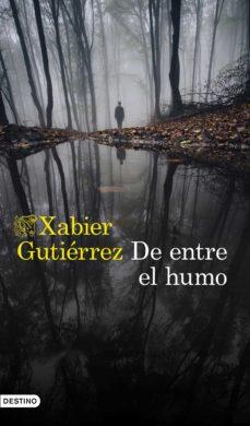 Descargas de libros electrónicos de dominio público DE ENTRE EL HUMO  9788423355549 (Spanish Edition) de XABIER GUTIERREZ