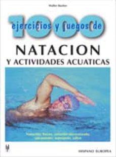 1000 ejercicios y juegos de natacion y actividades acuaticas: nat acion, buceo, natacion sincronizada, salvamento, waterpolo, saltos-walter bucher-9788425510649