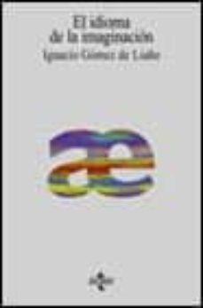 el idioma de la imaginacion: ensayos sobre la memoria, la imagina cion y el tiempo (2ª ed.)-ignacio gomez de liaño-9788430933549