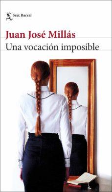 Ebooks gratis para iphone 4 descargar UNA VOCACIÓN IMPOSIBLE 9788432235849 en español de JUAN JOSE MILLAS PDF