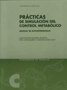 Ebook para gk descarga gratuita PRACTICAS DE SIMULACION DEL CONTROL METABOLICO: MANUAL DE AUTOAPR ENDIZAJE 9788433848949 de J. ANTONIO AGUILERA MOCHON en español