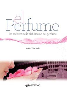 el perfume: los secretos de la elaboracion del perfume-agusti vidal valls-9788434210349