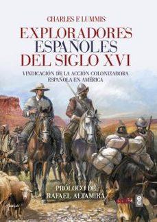 exploradores españoles del siglo xvi: vindicacion de la accion colonizadora española en america-charles f. lumis-9788441437449
