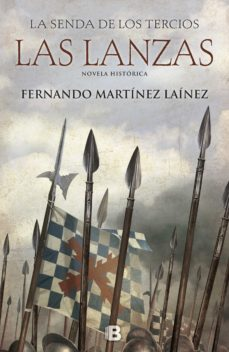 la senda de los tercios. las lanzas-fernando martinez lainez-9788466661249