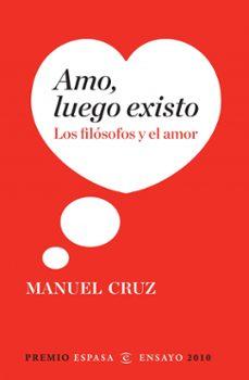 Sopraesottoicolliberici.it Amo, Luego Existo: Los Filosofos Y El Amor (Premio Espasa Ensayo 2010) Image