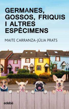 germanes, gossos, frikis i altres espècimens (ebook)-maite carranza-júlia prats-9788468332949