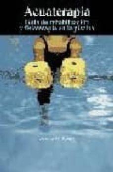 Descargar libros electrónicos gratis en pdf rapidshare ACUATERAPIA: GUIA DE REHABILITACION Y FISIOTERAPIA EN LA PISCINA 9788472901049 MOBI PDB DJVU