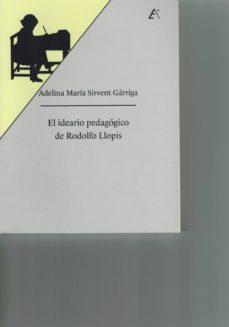 EL IDEARIO PEDAGOGICO DE RODOLFO LLOPIS - ADELINA MARIA SIRVENT GARRIGA |