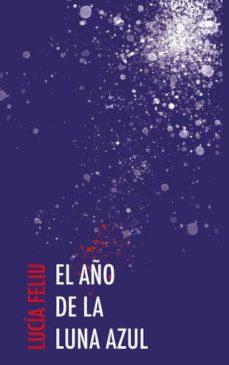 Descargar libro de google books en linea EL AÑO DE LA LUNA AZUL (Literatura española) 9788478987849