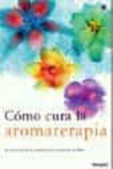 Relaismarechiaro.it Como Cura La Aromaterapia: El Equilibrio De La Armonia Vital A Tr Aves De Tu Olfato Image