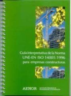 Encuentroelemadrid.es Guia Interpretativa De La Norma Une-en Iso 14001: 1996 Para Empre Sas Constructoras Image