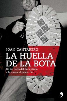 la huella de la bota: asi se organiza y actua la trama nazi-fasci sta en españa-joan cantarero-9788484608349