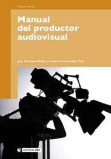 manual del productor audiovisual (ebook)-josé martínez abadía-federico fernández díez-9788490299449