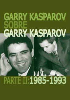 garry kasparov sobre garry kasparov. parte ii: 1985-1993-garry kasparov-9788492517749