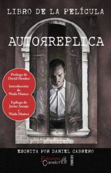 Descarga de libros pda AUTORREPLICA 9788494369049 de DANIEL CABRERO, DAVID MENKES MOBI PDB PDF (Spanish Edition)