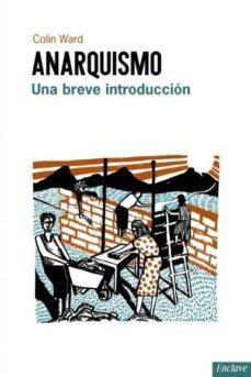 anarquismo: una breve introduccion-colin ward-9788494452949