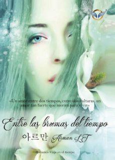 Descargas gratuitas de libros. ENTRE LAS BRUMAS DEL TIEMPO 9788494814549 (Literatura española) de ARMAN  LOURENçO TRINDADE PDB