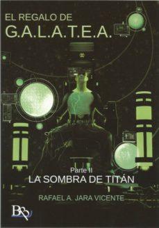 Chapultepecuno.mx El Regalo De G.a.l.a.t.e.a.: La Sombra Del Titan Image
