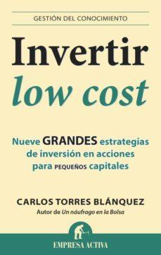 invertir low cost: nueve grandes estrategias de inversion en acci ones para pequeños-carlos torres blanquez-9788496627949