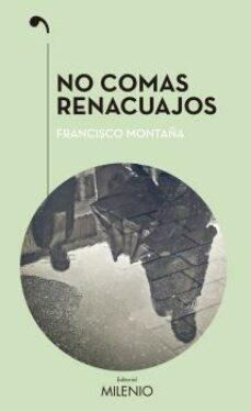 Descargar libros electrónicos deutsch kostenlos NO COMAS RENACUAJOS in Spanish de FRANCISCO MONTAÑA IBAÑEZ 9788497438049