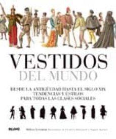 Costosdelaimpunidad.mx Vestidos Del Mundo: Desde La Antigüedad Hasta El Siglo Xix: Tende Ncias Y Estilos Para Todas Las Clases Sociales Image