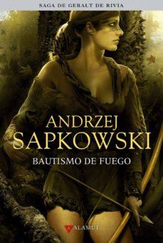 Libros de epub para descargar gratis BAUTISMO DE FUEGO (SAGA GERALT DE RIVIA 5) (EDICION COLECCIONISTA ) FB2 ePub MOBI de ANDRZEJ SAPKOWSKI