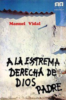 A LA ESTREMA DERECHA DE DIOS PADRE - MANUEL VIDAL | Triangledh.org
