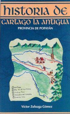 HISTORIA DE CARTAGO LA ANTIGUA PROVINCIA DE POPAYAN - VÍCTOR ZULUAGA GÓMEZ |